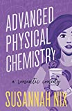 Advanced Physical Chemistry: A Romantic Comedy: Volume 3 (Chemistry Lessons)