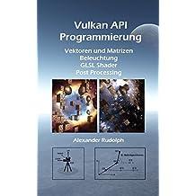 Vulkan API Programmierung – Vektoren und Matrizen, Beleuchtung, GLSL Shader, Post Processing