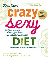 Crazy Sexy Diet: Eat Your Veggies, Ignite Your Spark, and Live Like You Mean it! by Dean Ornish (Foreword), Kris Carr (21-Dec-2010) Hardcover
