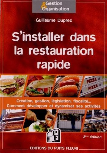 S'installer dans la restauration rapide : Création, gestion, législation, fiscalité, Comment développer et dynamiser ses activités par Guillaume Duprez