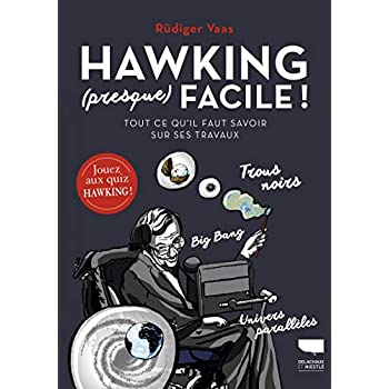 Hawking (presque) facile - Tout ce qu'il faut savoir sur ses travaux