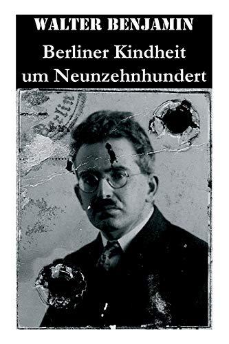Berliner Kindheit um Neunzehnhundert por Walter Benjamin