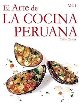 El Arte de la Cocina Peruana: Al comprar este libro estarás contribuyendo con la educación de muchos niños peruanos (Spanish Edition)
