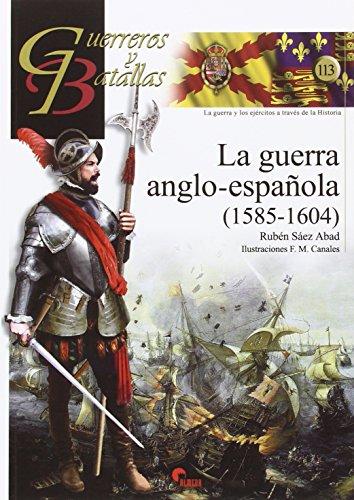 Guerra anglo-española,La (1585-1604) (Guerreros y Batallas) por Rubén Sáez Abad