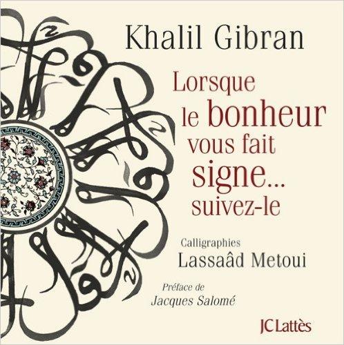 Lorsque le bonheur vous fait signe de Khalil Gibran ,Lasâad Metoui ( 27 avril 2011 )