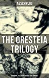 THE ORESTEIA TRILOGY: Agamemnon, The Libation Bearers & The Eumenides