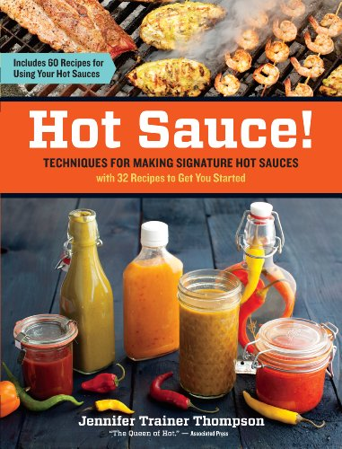 Hot Sauce! Techniques for Making Signature Hot Sauces: Techniques for Making Signature Hot Sauces, with 32 Recipes to Get You Started; Includes 60 ... in Everything from Breakfast to Barbecue
