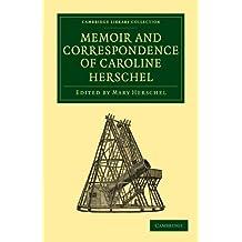 Memoir and Correspondence of Caroline Herschel (Cambridge Library Collection - Astronomy) Reissue edition by Herschel, Caroline (2010) Paperback