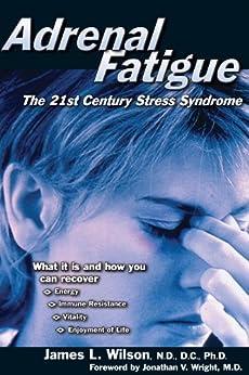 Adrenal Fatigue: The 21st Century Stress Syndrome von [Wilson, James L.]
