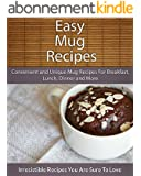 Easy Mug Recipes: Convenient and Unique Mug Recipes For Breakfast, Lunch, Dinner and More (The Easy Recipe) (English Edition)