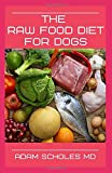 THE RAW FOOD DIET FOR DOGS: All You Need To Know About Raw Food Diet for Dogs