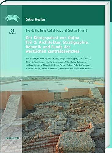 Der Königspalast von Qatna. Teil II: Architektur, Stratigraphie, Keramik und Funde des westlichen Zentralbereiches: Mit Beiträgen von Peter Pfälzner, ... Ergebnisse der Ausgrabungen, Band 6)