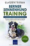 Berner Sennenhund Training - Hundetraining für Deinen Berner Sennenhund: Wie Du durch gezieltes Hundetraining eine einzigartige Beziehung zu Deinem ... aufbaust (Berner Sennenhund Band, Band 2) - Claudia Kaiser