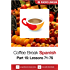 Coffee Break Spanish 15: Lessons 71-75 - Learn Spanish in your coffee break