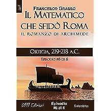 Ortigia, 219-218 a.C. - serie Il Matematico che sfidò Roma ep. #6 di 8 (A piccole dosi)