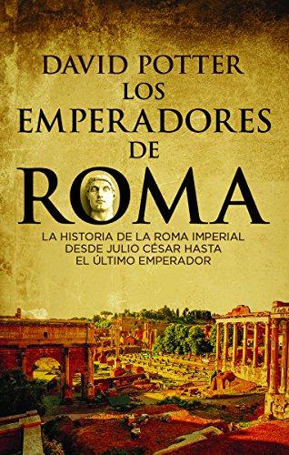 Los emperadores de Roma: La historia de la Roma imperial desde Julio César hasta el último emperador por David Potter