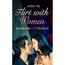 Dating Guide for Men: How to Flirt with Women, Dating Tips for Men, Relationship Advice for Men, Dating Advice for Men, Relationship Tips for Men, Dating Books for Men, Relationship Advice Books