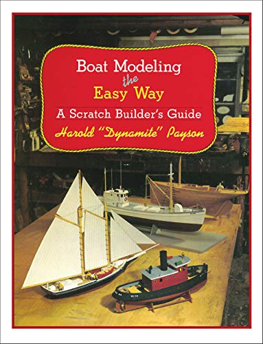 Boat Modeling the Easy Way: A Scratch Builder's Guide por Harold H. Payson