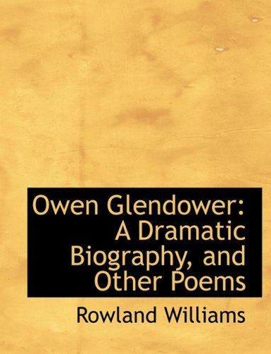 Owen Glendower: A Dramatic Biography, and Other Poems: A Dramatic Biography, and Other Poems (Large Print Edition)