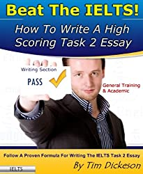 Beat The IELTS! (2013) - How To Write A High Scoring Task 2 Essay (English Edition)