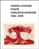 Carroll Dunham Prints: Catalogue Raisonne, 1984-2006: A Catalogue Raisonne (Addison G...