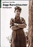 Sepp Kerschbaumer: Eine Biographie - Josef Fontana, Hans Mayr