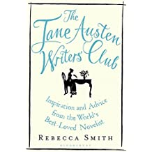 The Jane Austen Writers' Club: Inspiration and Advice from the World's Best-loved Novelist