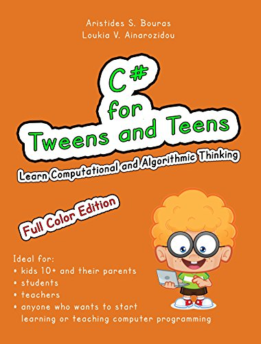 C# for Tweens and Teens: Learn Computational and Algorithmic Thinking