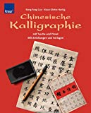 Chinesische Kalligraphie mit Tusche und Pinsel. Mit Anleitungen und Vorlagen - Klaus-Dieter Hartig