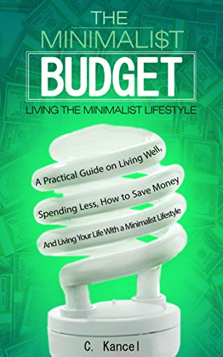 the-minimalist-budget-a-practical-guide-on-living-well-spending-less-how-to-save-money-and-living-yo