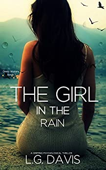 The Girl in the Rain: A Gripping Psychological Thriller (Deep Waters Book 1) (English Edition) di [Davis, L.G.]