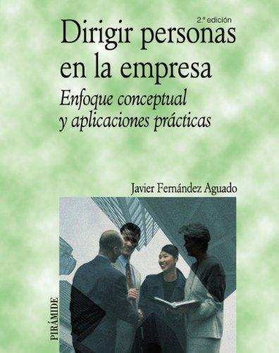 Dirigir personas en la empresa: Enfoque conceptual y aplicaciones prácticas (Economía Y Empresa) por Javier Fernández Aguado
