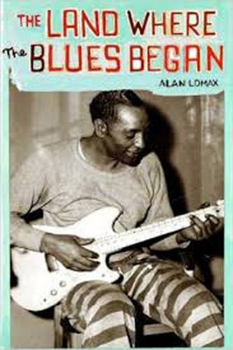 The Land Where the Blues Began by Alan Lomax (1993-01-01)