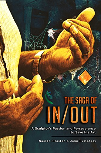 The Saga Of IN/OUT: A Sculptor's Passion and Perseverance to Save His Art (English Edition)