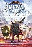 Animal Tatoo saison 2 - Les bêtes suprêmes, Tome 04: Le volcan de la désolation