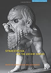 Synaesthesia and the Ancient Senses (The Senses in Antiquity)