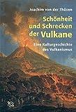 Schönheit und Schrecken der Vulkane. Eine Kulturgeschichte des Vulkanismus - Joachim von der Thüsen