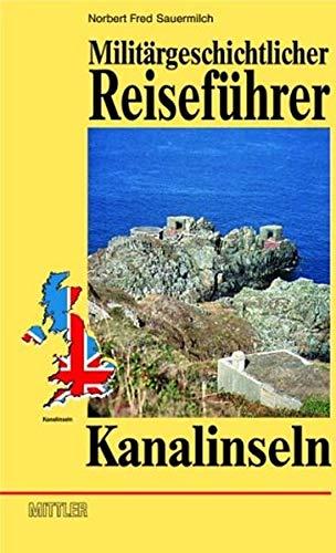 Kanalinseln: Militärgeschichtlicher Reiseführer