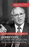 Gorbatchev, le dernier dirigeant de l'URSS: De la glasnost à la fin de la guerre froide (Grandes Personnalités t. 16)