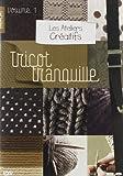 Les ateliers creatifs, vol. 1 : le tricot tranquille...