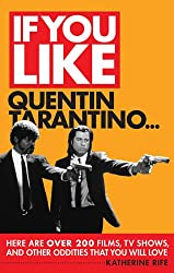 If You Like Quentin Tarantino...: Here are Over 200 Movies, TV Shows, and Other Oddities That You Will Love