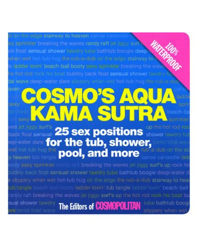 COSMO\'S AQUA KAMA SUTRA: 25 SEX POSITIONS FOR THE TUB, SHOWER, POOL, AND MORE par  the-editors-of-cosmopolitan (Broché)