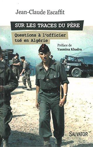 Sur les traces du père : Questions à l'officier tué en Algérie
