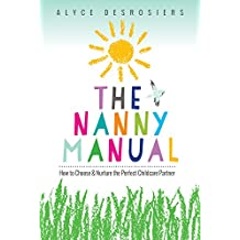 The Nanny Manual: How to Choose and Nurture the Perfect Childcare Partner