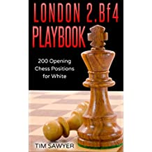 London 2.Bf4 Playbook: 200 Opening Chess Positions for White (Chess Opening Playbook) (English Edition)