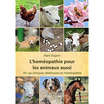 L'homéopathie pour les animaux aussi : 101 cas cliniques vétérinaires en homéopathie