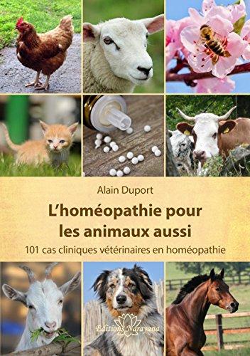 L'homéopathie pour les animaux aussi : 101 cas cliniques vétérinaires en homéopathie par Collectif