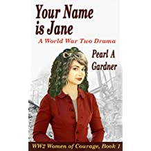 Your Name is Jane: A World War Two Drama (WW2 Women of Courage Book 1)