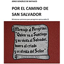 Por el Camino de San Salvador: Miniaturas camineras para peregrinos apresurados (I) (Spanish Edition)