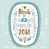 Words for a happy life 2018: Typo-Art Broschürenkalender mit Ferienterminen. Wandkalender mit schönen englischen Sprüchen.